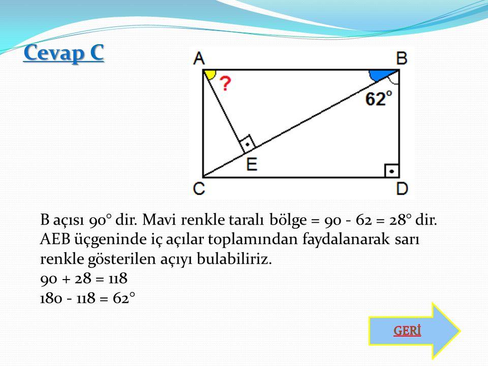 Cevap C B açısı 90° dir. Mavi renkle taralı bölge = 90 - 62 = 28° dir.