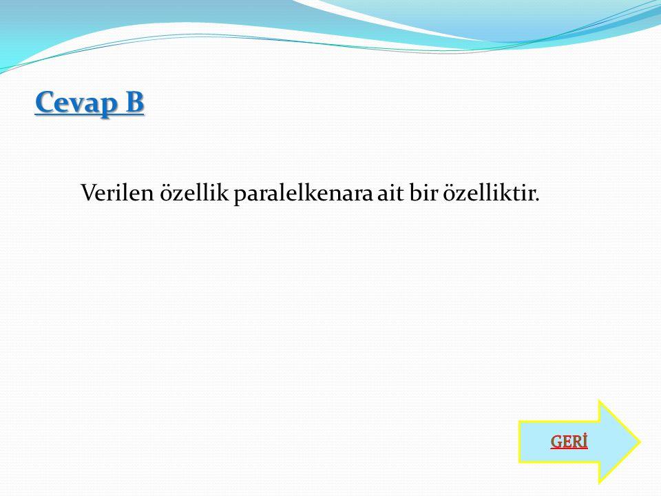 Cevap B Verilen özellik paralelkenara ait bir özelliktir. GERİ