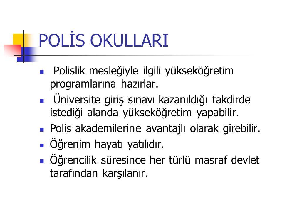 POLİS OKULLARI Polislik mesleğiyle ilgili yükseköğretim programlarına hazırlar.