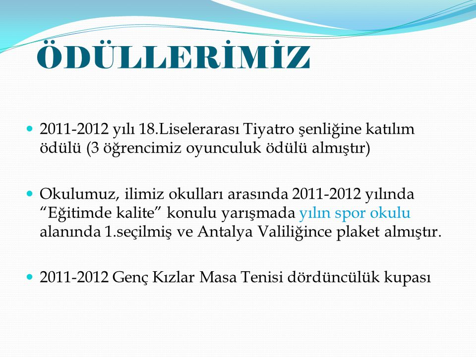ÖDÜLLERİMİZ 2011-2012 yılı 18.Liselerarası Tiyatro şenliğine katılım ödülü (3 öğrencimiz oyunculuk ödülü almıştır)