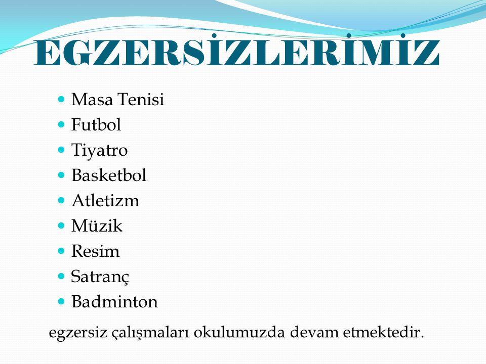 EGZERSİZLERİMİZ Masa Tenisi Futbol Tiyatro Basketbol Atletizm Müzik