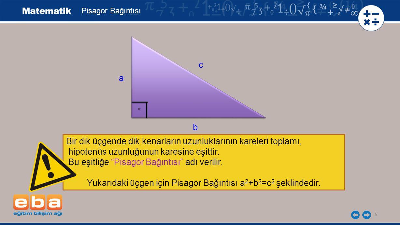 Yukarıdaki üçgen için Pisagor Bağıntısı a2+b2=c2 şeklindedir.
