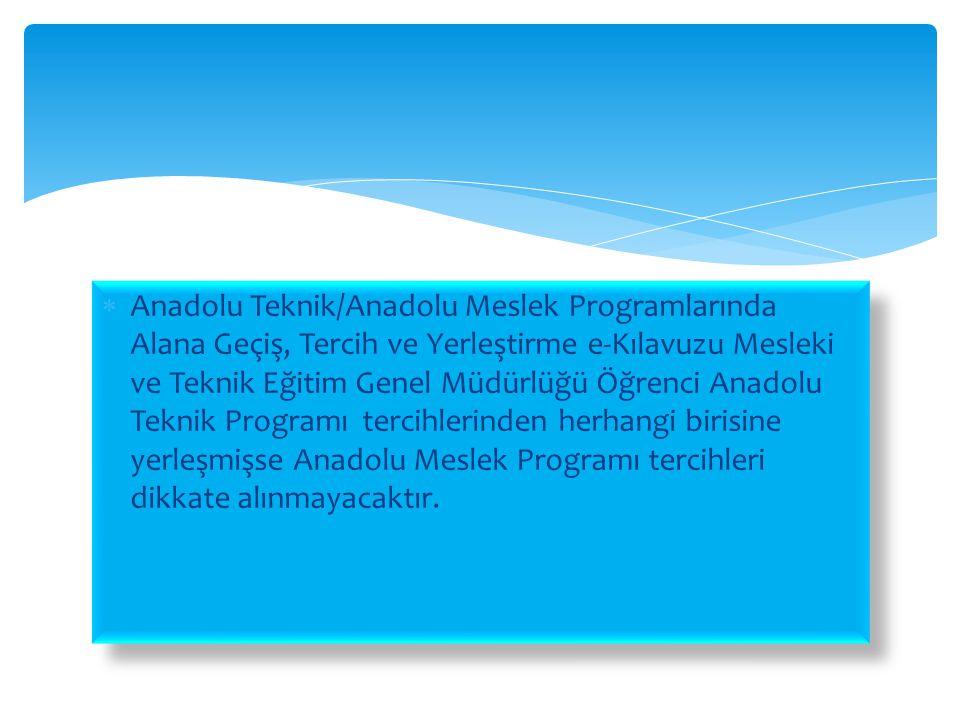 Anadolu Teknik/Anadolu Meslek Programlarında Alana Geçiş, Tercih ve Yerleştirme e-Kılavuzu Mesleki ve Teknik Eğitim Genel Müdürlüğü Öğrenci Anadolu Teknik Programı tercihlerinden herhangi birisine yerleşmişse Anadolu Meslek Programı tercihleri dikkate alınmayacaktır.