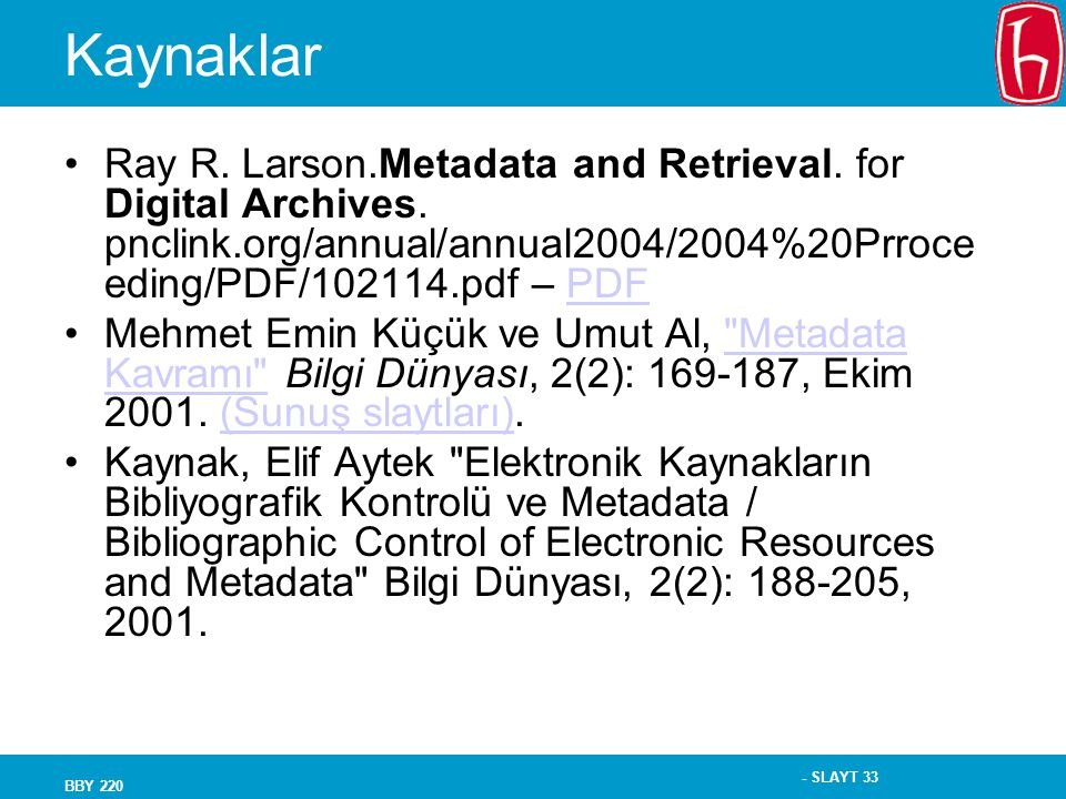 Kaynaklar Ray R. Larson.Metadata and Retrieval. for Digital Archives. pnclink.org/annual/annual2004/2004%20Prroceeding/PDF/102114.pdf – PDF.