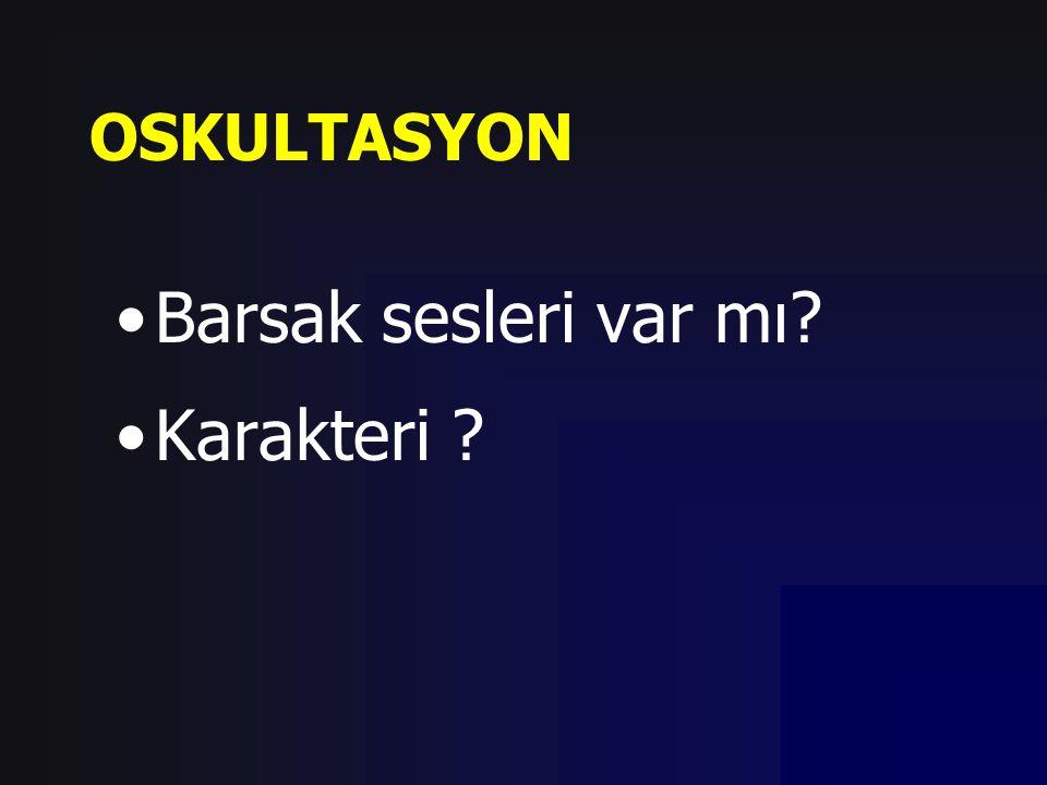 OSKULTASYON Barsak sesleri var mı Karakteri
