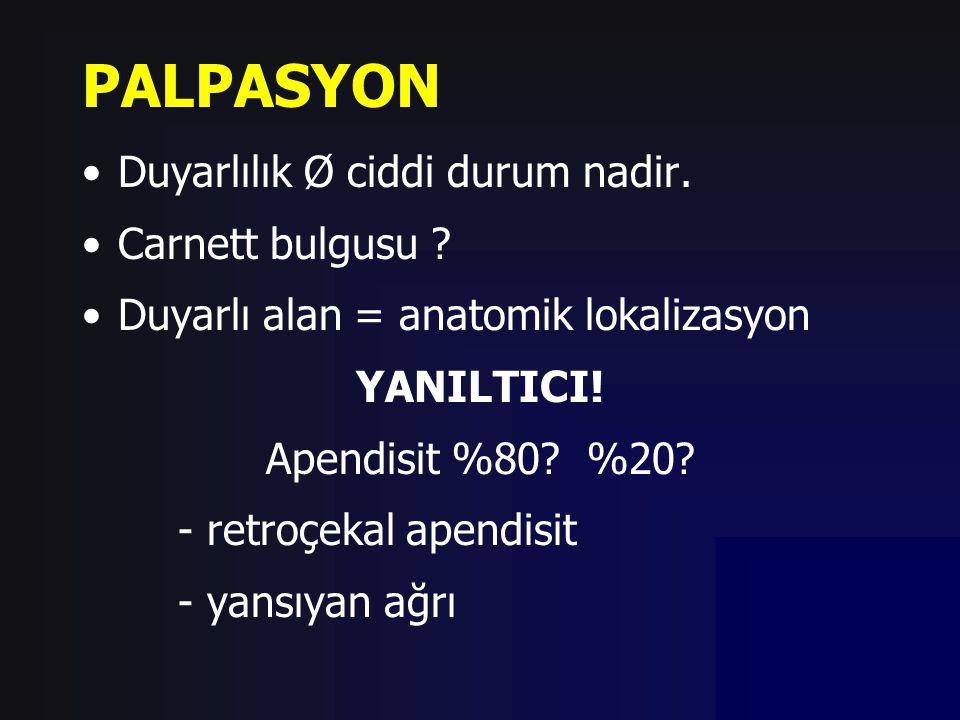 PALPASYON Duyarlılık Ø ciddi durum nadir. Carnett bulgusu
