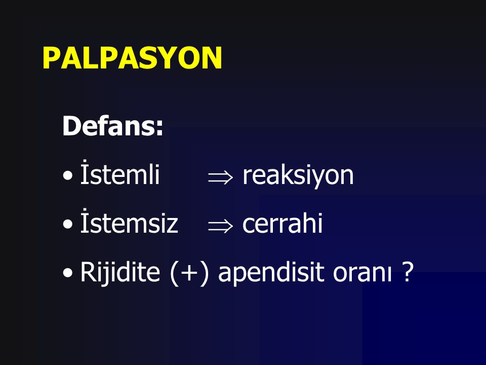 PALPASYON Defans: İstemli  reaksiyon İstemsiz  cerrahi