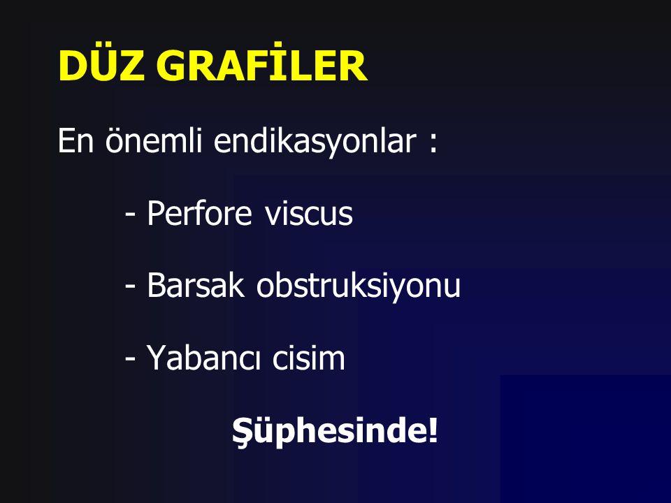 DÜZ GRAFİLER En önemli endikasyonlar : - Perfore viscus