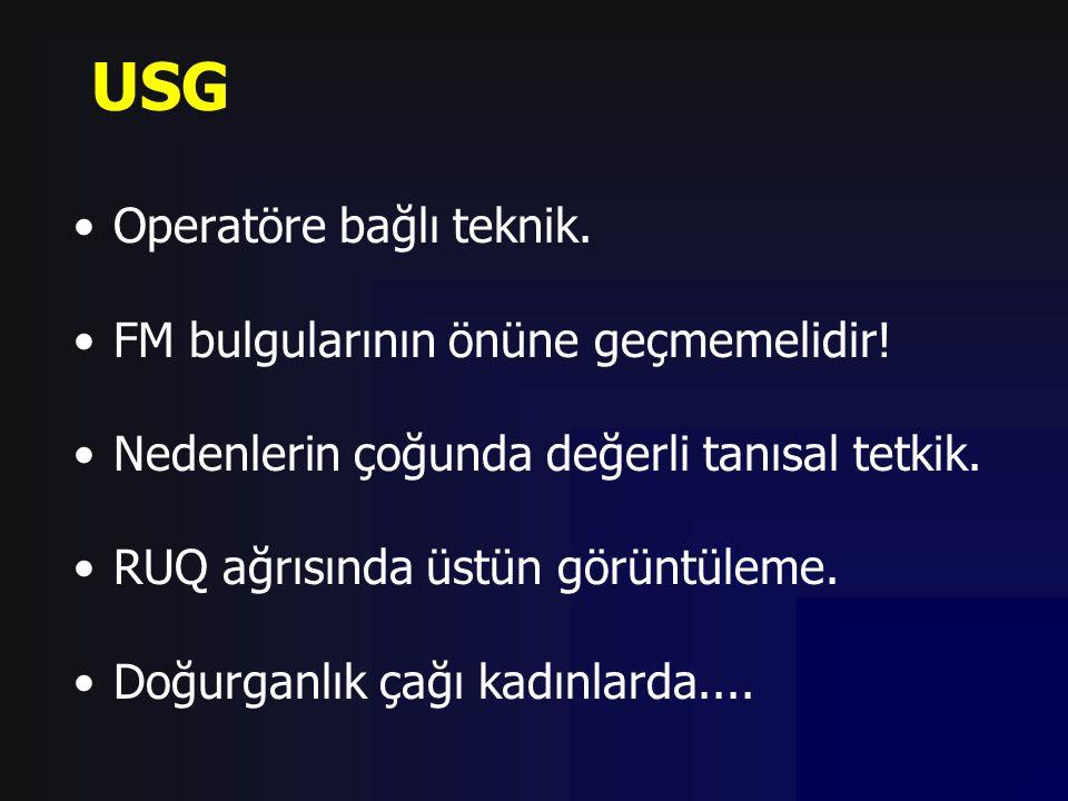 USG Operatöre bağlı teknik. FM bulgularının önüne geçmemelidir!