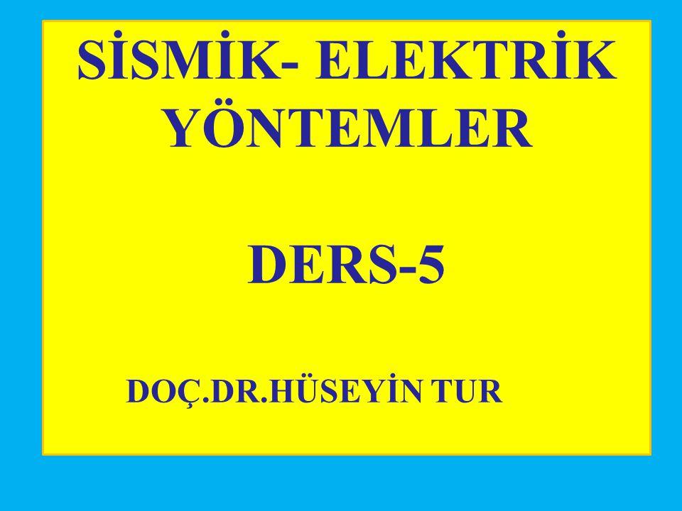 SİSMİK- ELEKTRİK YÖNTEMLER DERS-5