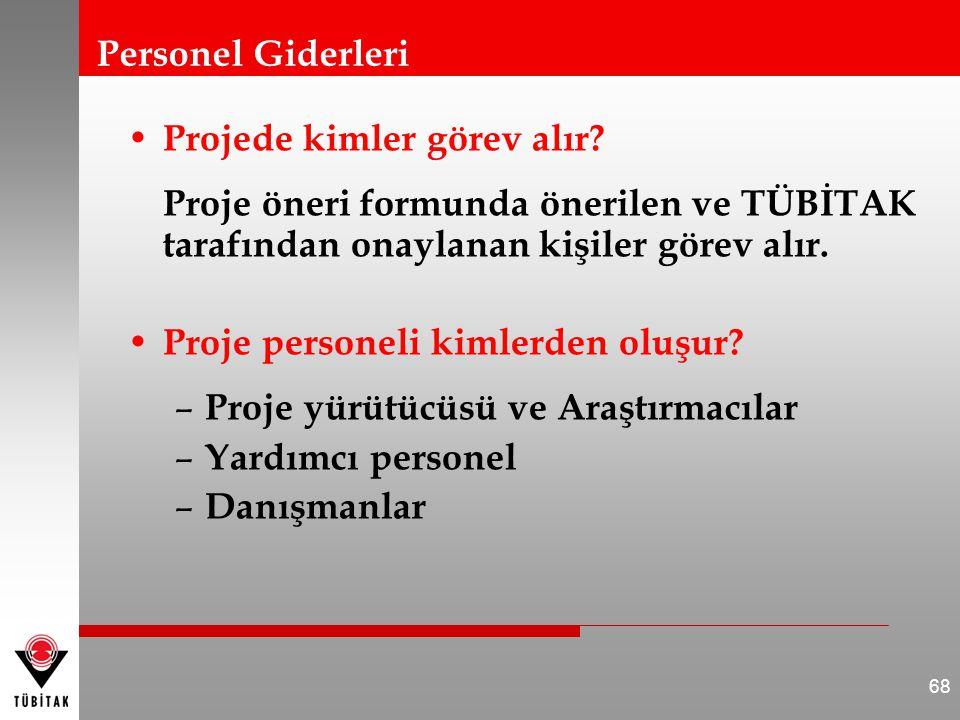 Personel Giderleri Projede kimler görev alır Proje öneri formunda önerilen ve TÜBİTAK tarafından onaylanan kişiler görev alır.