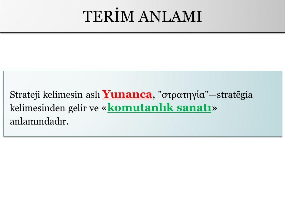 TERİM ANLAMI Strateji kelimesin aslı Yunanca, στρατηγία —stratēgia kelimesinden gelir ve «komutanlık sanatı» anlamındadır.