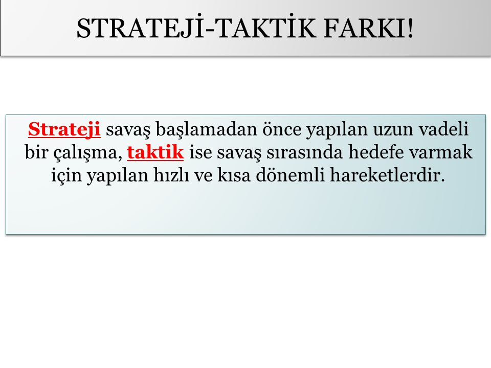 STRATEJİ-TAKTİK FARKI!