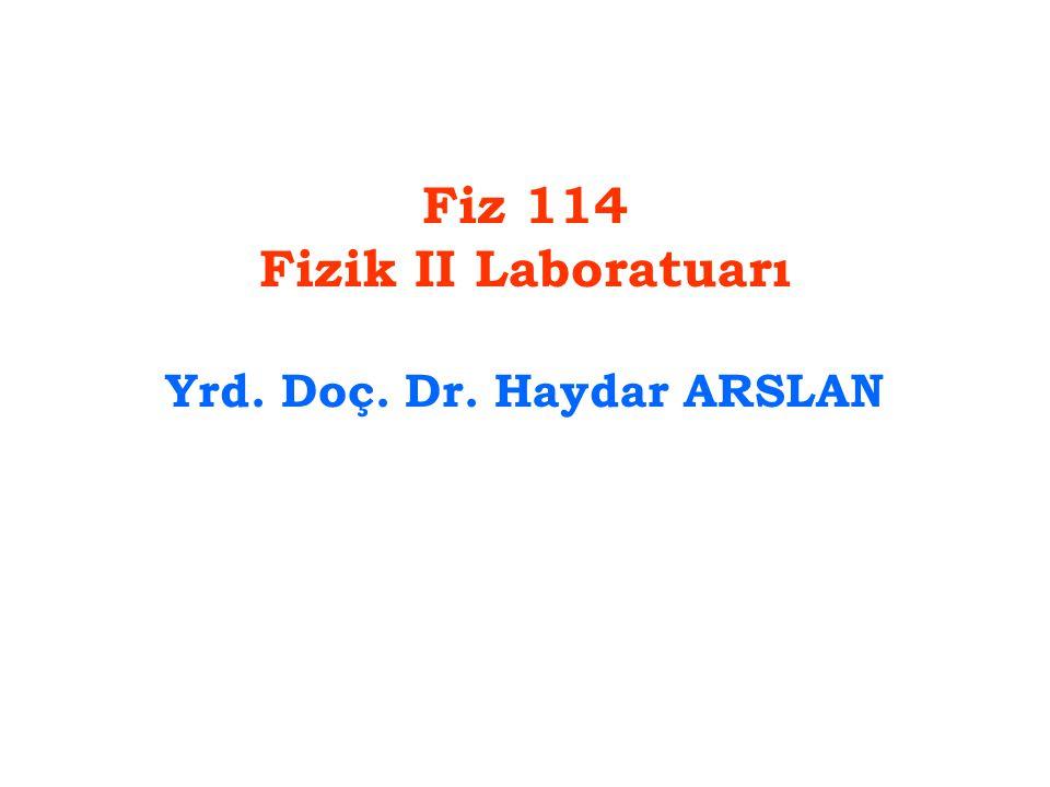 Fiz 114 Fizik II Laboratuarı Yrd. Doç. Dr. Haydar ARSLAN