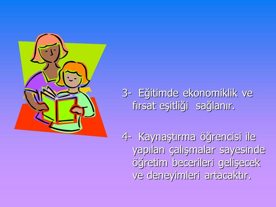3- Eğitimde ekonomiklik ve fırsat eşitliği sağlanır.