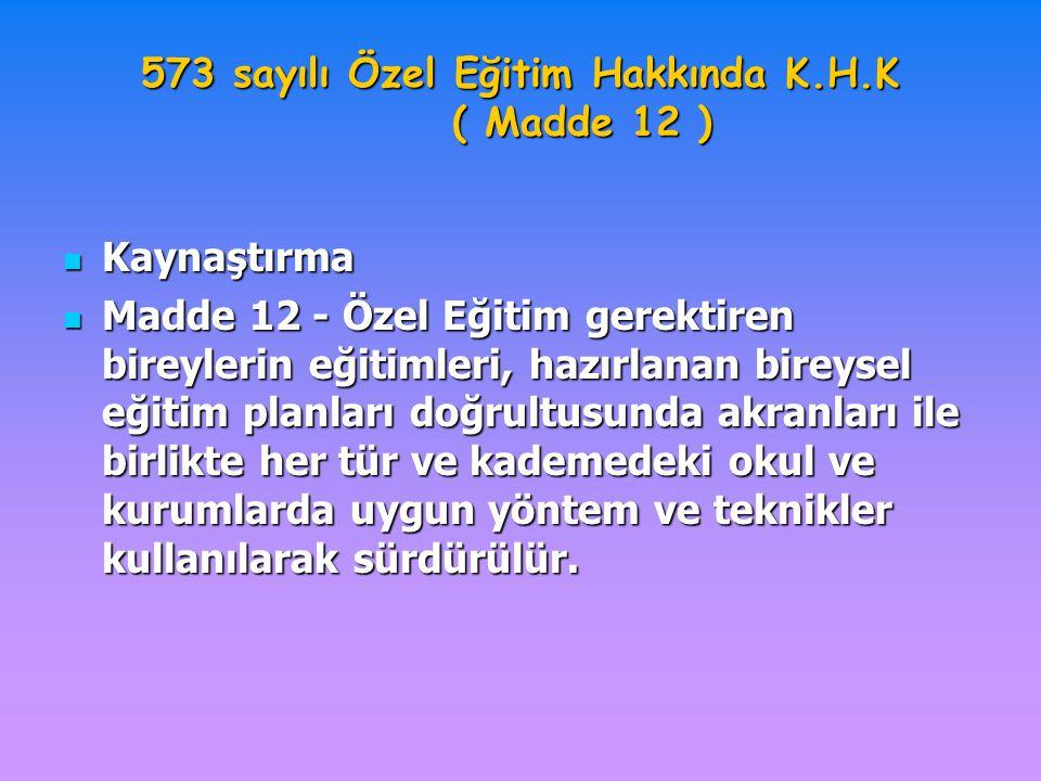 573 sayılı Özel Eğitim Hakkında K.H.K ( Madde 12 )