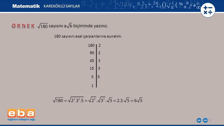 ÖRNEK sayısını a b biçiminde yazınız. KAREKÖKLÜ SAYILAR