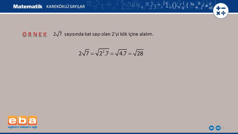 ÖRNEK 2 7 sayısında kat sayı olan 2'yi kök içine alalım.