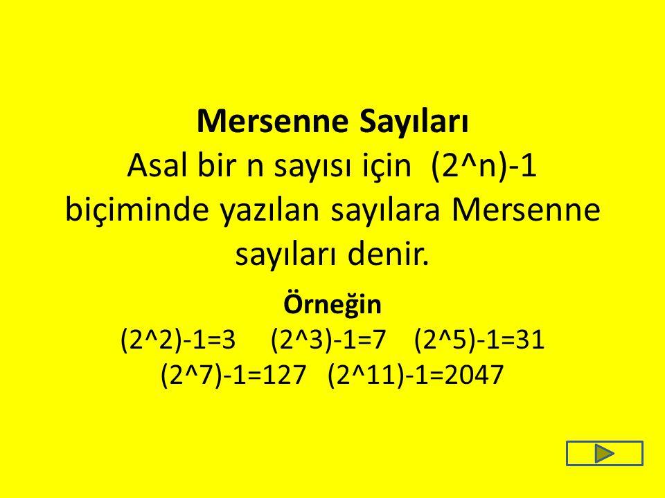 Örneğin (2^2)-1=3 (2^3)-1=7 (2^5)-1=31 (2^7)-1=127 (2^11)-1=2047