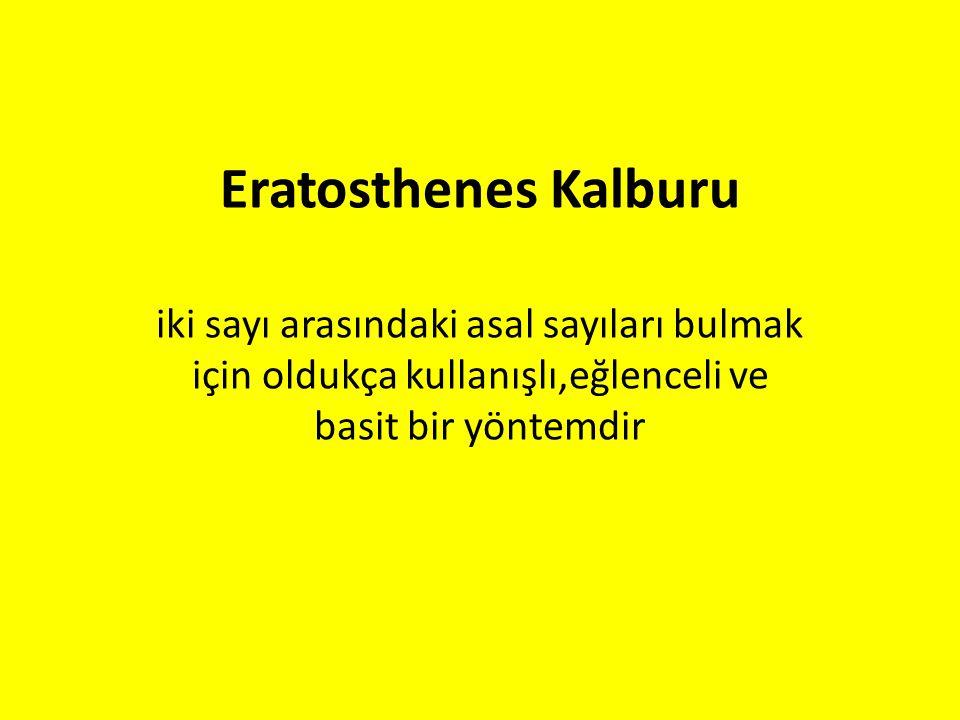 Eratosthenes Kalburu iki sayı arasındaki asal sayıları bulmak için oldukça kullanışlı,eğlenceli ve basit bir yöntemdir.