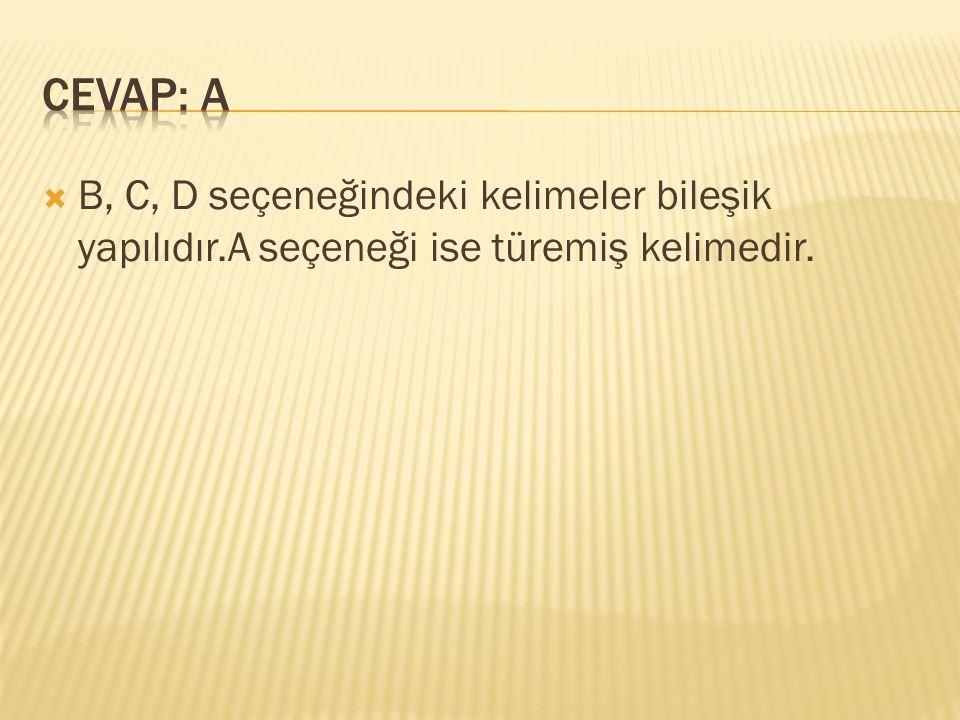 CEVAP: A B, C, D seçeneğindeki kelimeler bileşik yapılıdır.A seçeneği ise türemiş kelimedir.