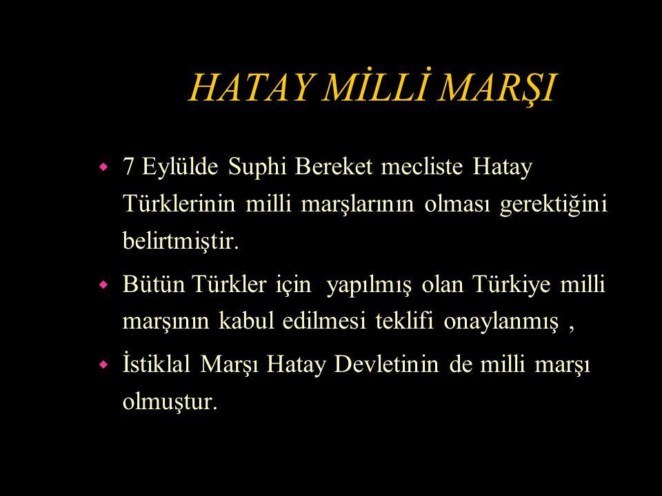 HATAY MİLLİ MARŞI 7 Eylülde Suphi Bereket mecliste Hatay Türklerinin milli marşlarının olması gerektiğini belirtmiştir.
