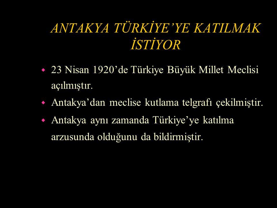 ANTAKYA TÜRKİYE'YE KATILMAK İSTİYOR