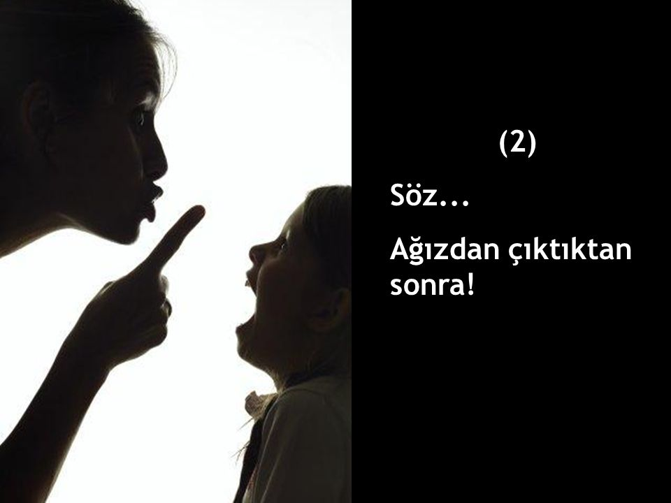 (2) Söz... Ağızdan çıktıktan sonra!