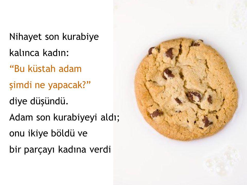 Nihayet son kurabiye kalınca kadın: