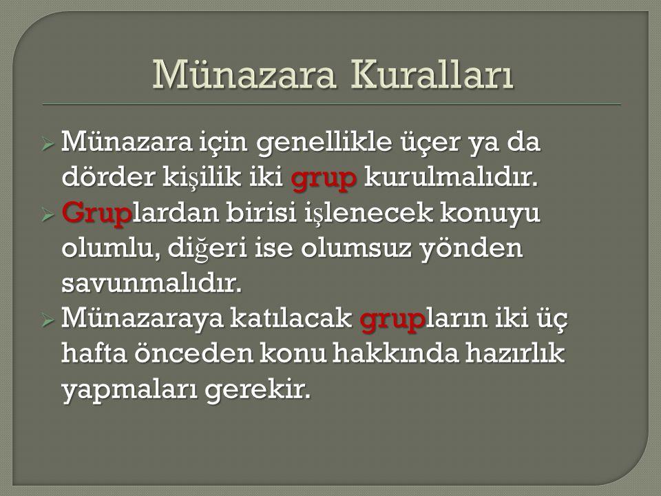 Münazara Kuralları Münazara için genellikle üçer ya da dörder kişilik iki grup kurulmalıdır.