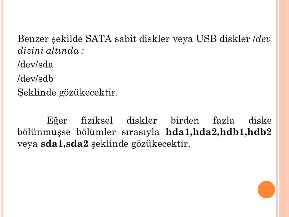 Benzer şekilde SATA sabit diskler veya USB diskler /dev dizini altında : /dev/sda /dev/sdb Şeklinde gözükecektir.