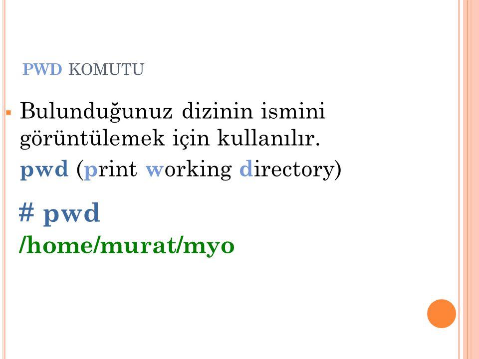 pwd komutu Bulunduğunuz dizinin ismini görüntülemek için kullanılır. pwd (print working directory)