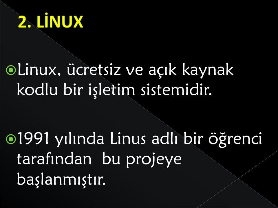2. LİNUX Linux, ücretsiz ve açık kaynak kodlu bir işletim sistemidir.