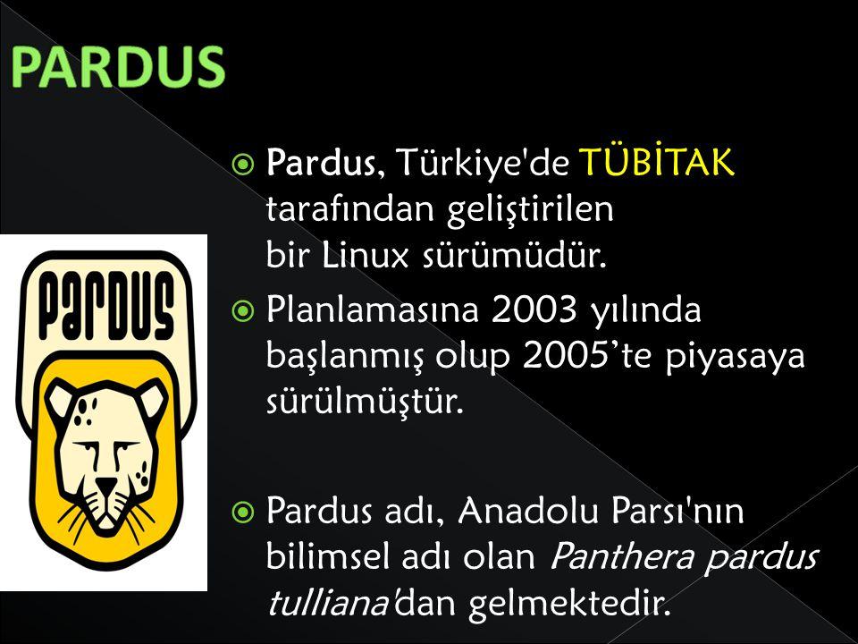 PARDUS Pardus, Türkiye de TÜBİTAK tarafından geliştirilen bir Linux sürümüdür.