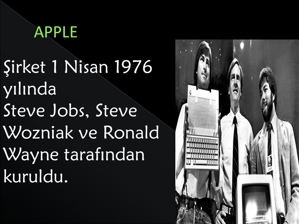 Steve Jobs, Steve Wozniak ve Ronald Wayne tarafından kuruldu.