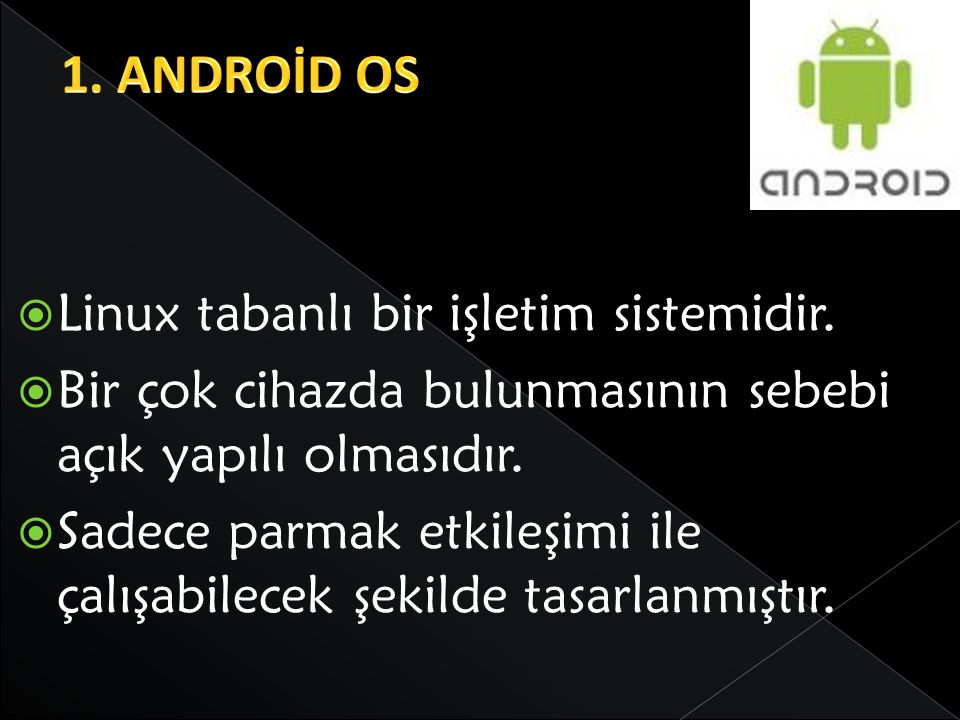 1. ANDROİD OS Linux tabanlı bir işletim sistemidir.