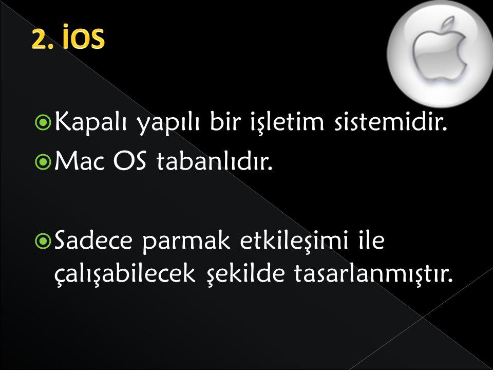 2. İOS Kapalı yapılı bir işletim sistemidir. Mac OS tabanlıdır.