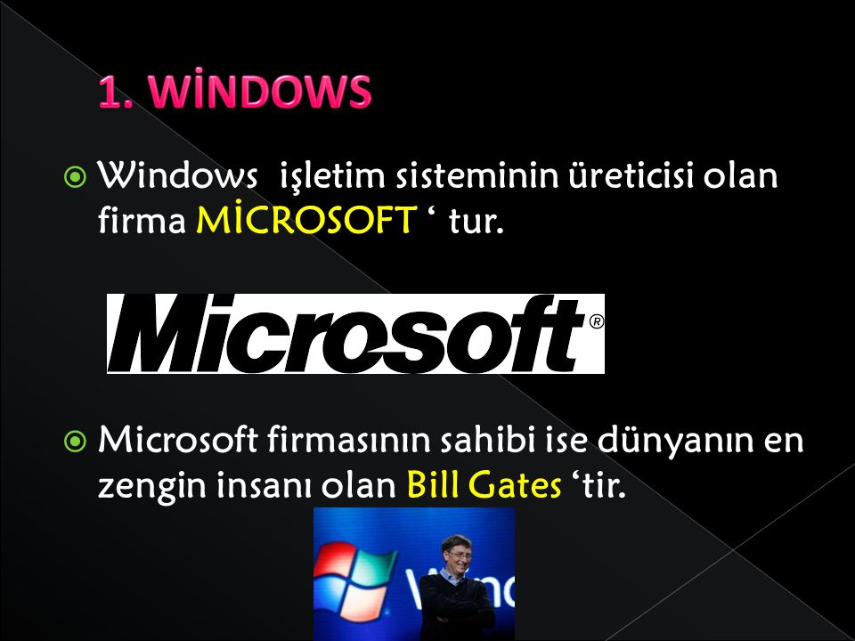 1. WİNDOWS Windows işletim sisteminin üreticisi olan firma MİCROSOFT ' tur.