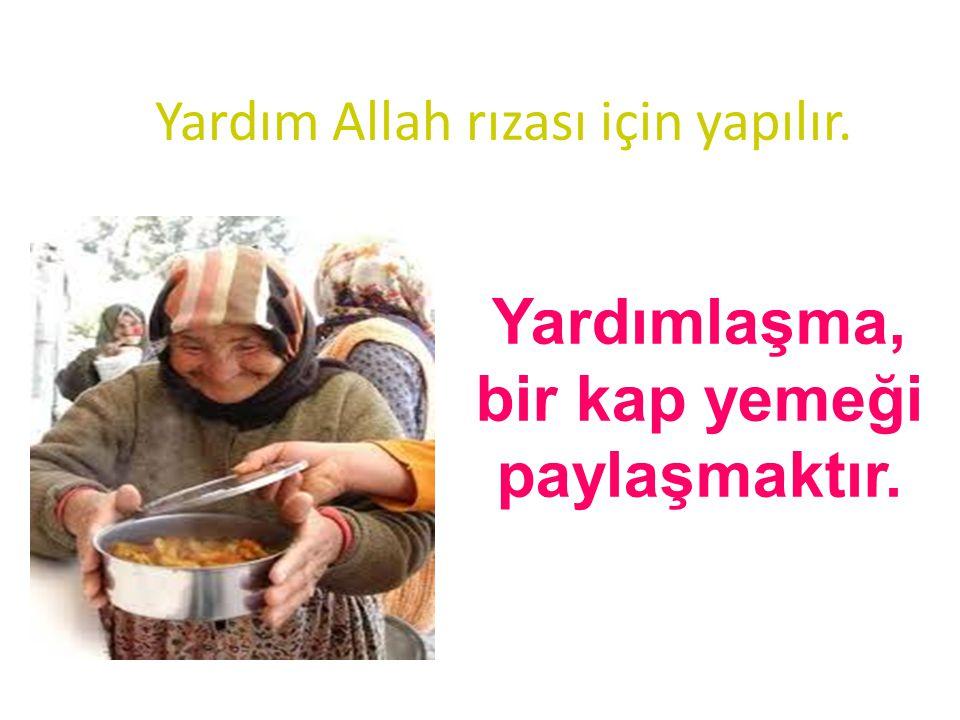 Yardım Allah rızası için yapılır.