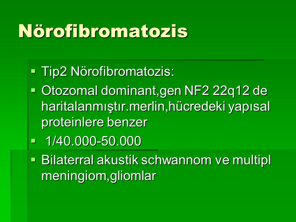 Nörofibromatozis Tip2 Nörofibromatozis: