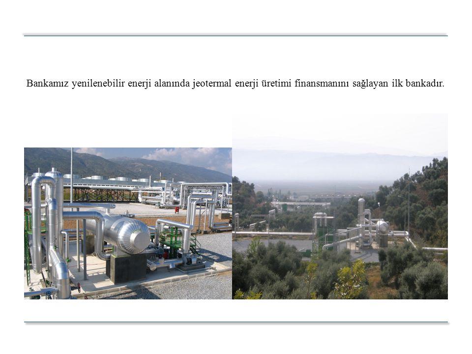 Bankamız yenilenebilir enerji alanında jeotermal enerji üretimi finansmanını sağlayan ilk bankadır.