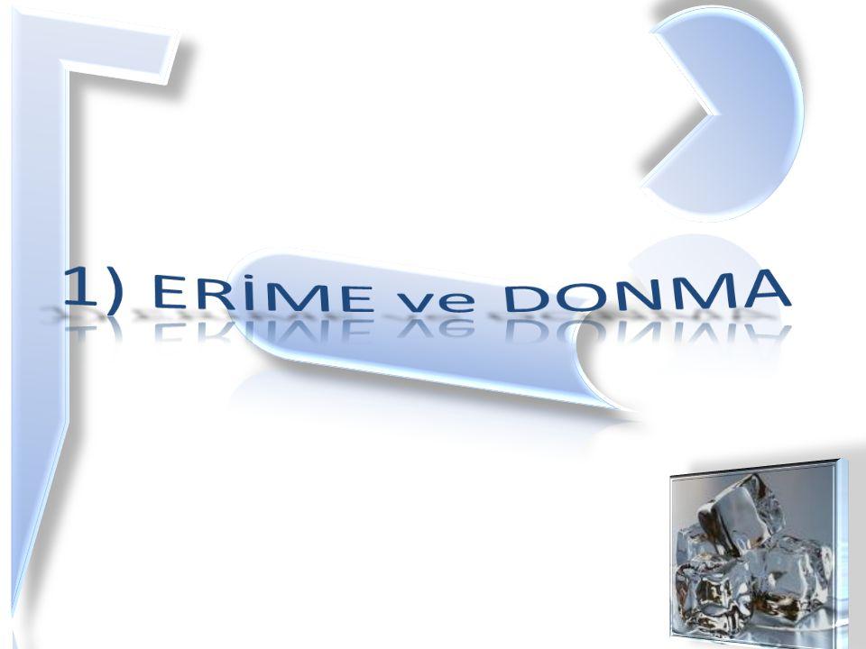 1) ERİME ve DONMA