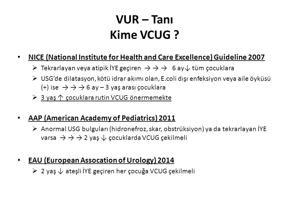 VUR – Tanı Kime VCUG NICE (National Institute for Health and Care Excellence) Guideline 2007.