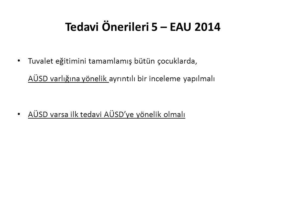 Tedavi Önerileri 5 – EAU 2014 Tuvalet eğitimini tamamlamış bütün çocuklarda, AÜSD varlığına yönelik ayrıntılı bir inceleme yapılmalı.