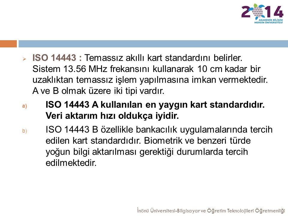ISO 14443 : Temassız akıllı kart standardını belirler. Sistem 13