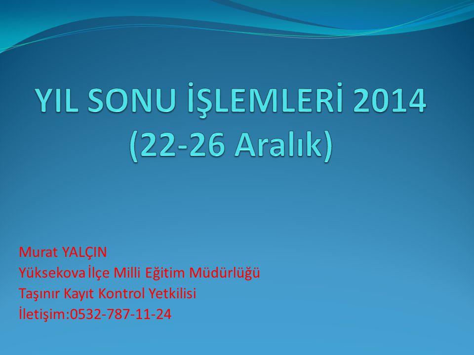 YIL SONU İŞLEMLERİ 2014 (22-26 Aralık)