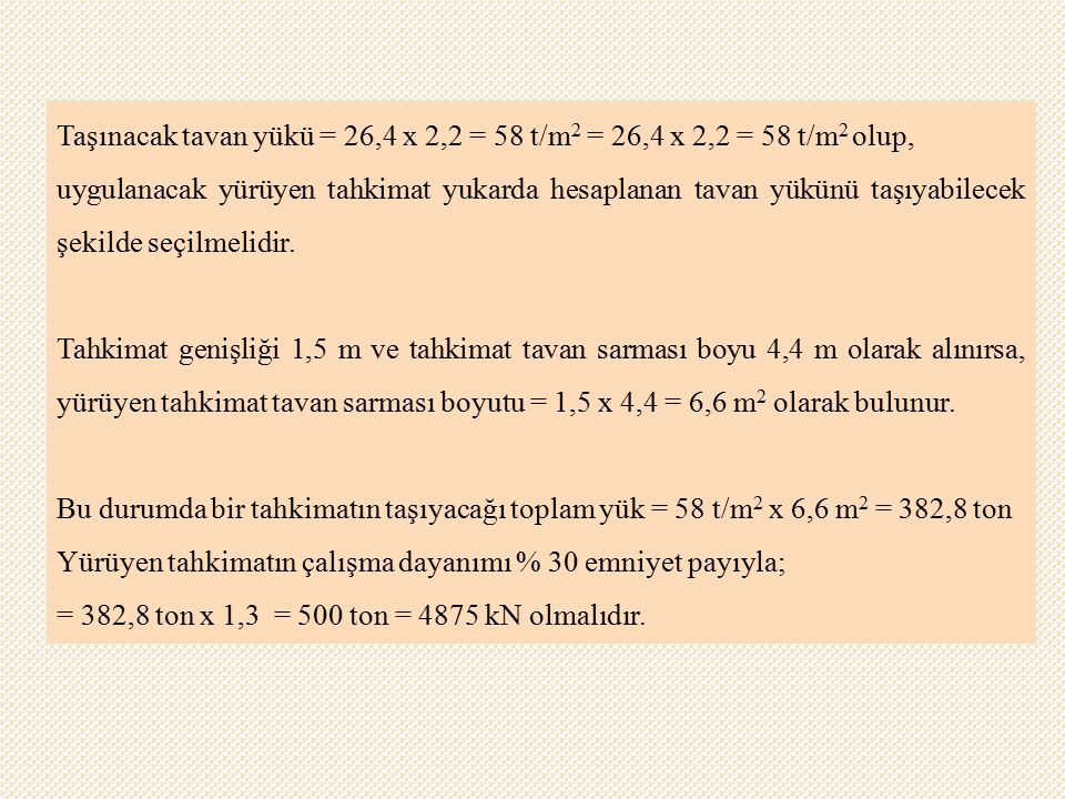 Taşınacak tavan yükü = 26,4 x 2,2 = 58 t/m2 = 26,4 x 2,2 = 58 t/m2 olup,