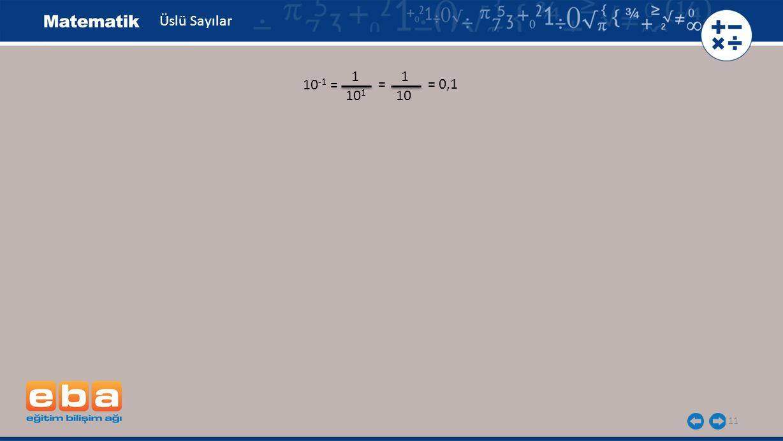 Üslü Sayılar 1 1 10-1 = = = 0,1 101 10