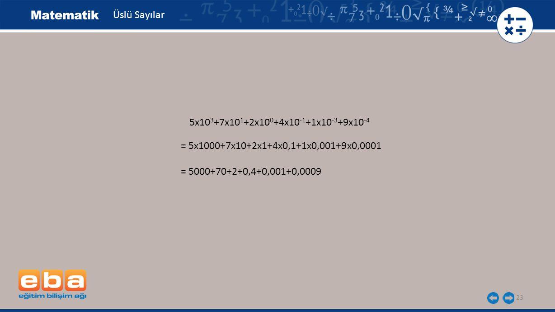 Üslü Sayılar 5x103+7x101+2x100+4x10-1+1x10-3+9x10-4.