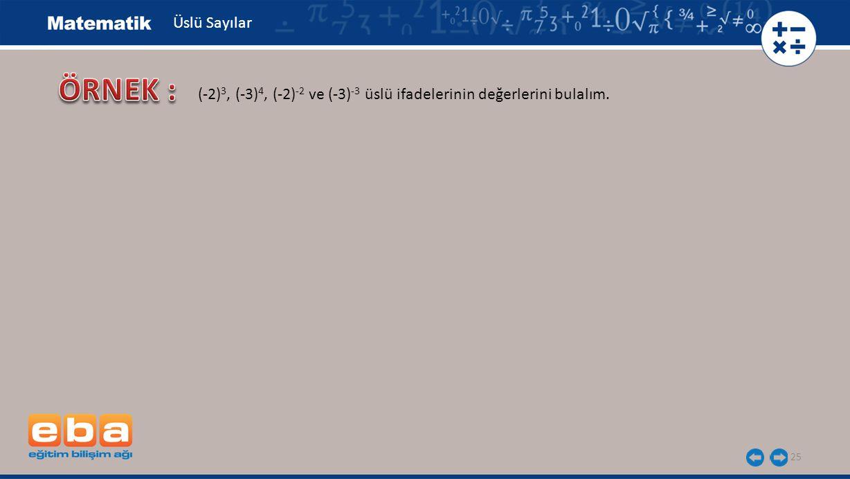 Üslü Sayılar ÖRNEK : (-2)3, (-3)4, (-2)-2 ve (-3)-3 üslü ifadelerinin değerlerini bulalım.